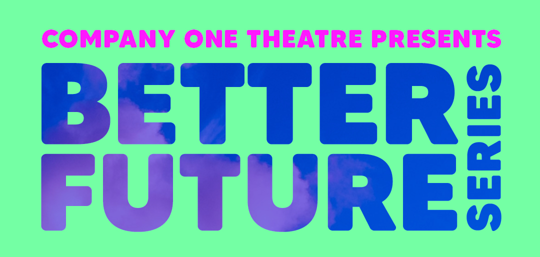 Company One Theatre presents BETTER FUTURE SERIES