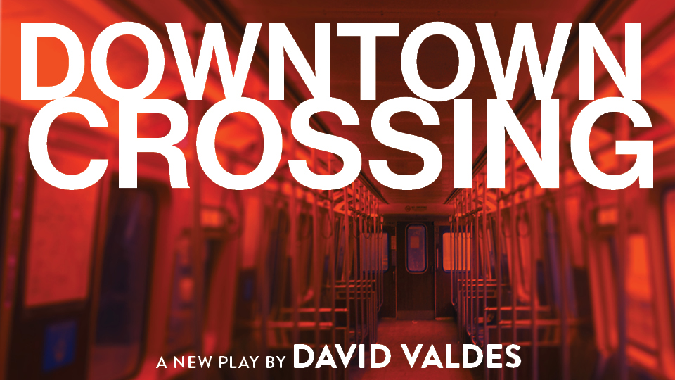 Downtown Crossing a new play by David Valdes