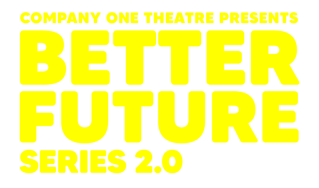 Company One Theatre presents Better Future Series 2.0, Curated by Jasmine Brooks